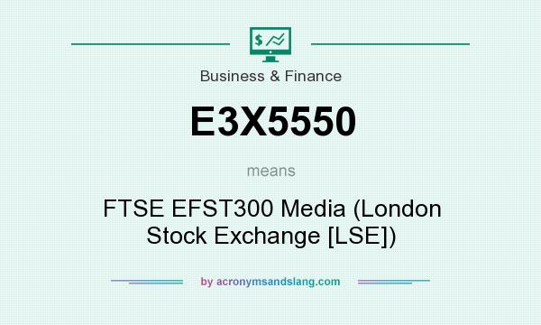 What does E3X5550 mean? It stands for FTSE EFST300 Media (London Stock Exchange [LSE])