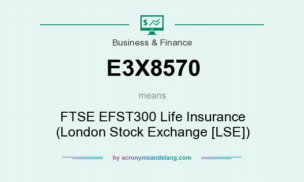 What does E3X8570 mean? It stands for FTSE EFST300 Life Insurance (London Stock Exchange [LSE])