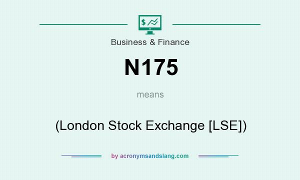 What does N175 mean? It stands for (London Stock Exchange [LSE])