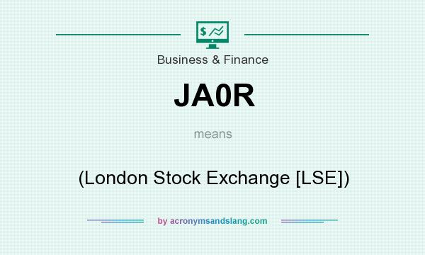 What does JA0R mean? It stands for (London Stock Exchange [LSE])