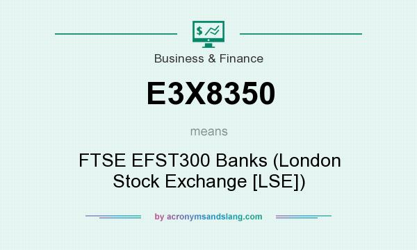 What does E3X8350 mean? It stands for FTSE EFST300 Banks (London Stock Exchange [LSE])