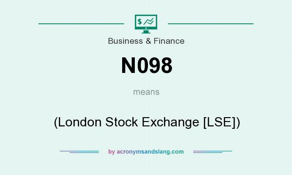 What does N098 mean? It stands for (London Stock Exchange [LSE])