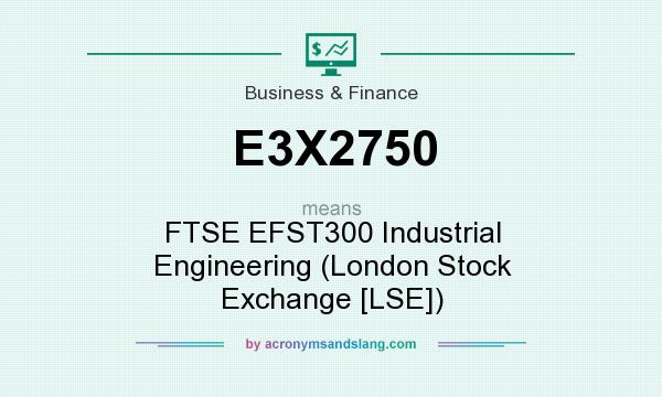 What does E3X2750 mean? It stands for FTSE EFST300 Industrial Engineering (London Stock Exchange [LSE])