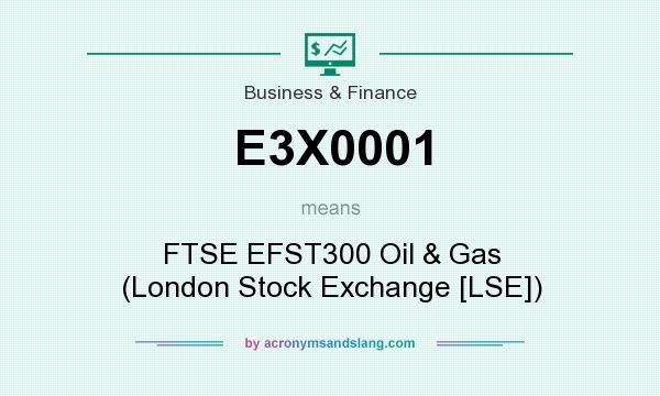 What does E3X0001 mean? It stands for FTSE EFST300 Oil & Gas (London Stock Exchange [LSE])