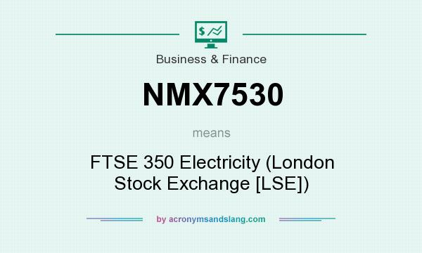 What does NMX7530 mean? It stands for FTSE 350 Electricity (London Stock Exchange [LSE])