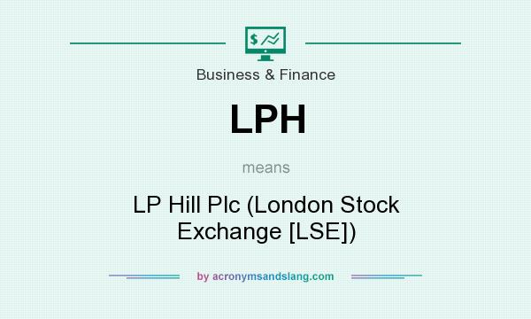 What does LPH mean? It stands for LP Hill Plc (London Stock Exchange [LSE])