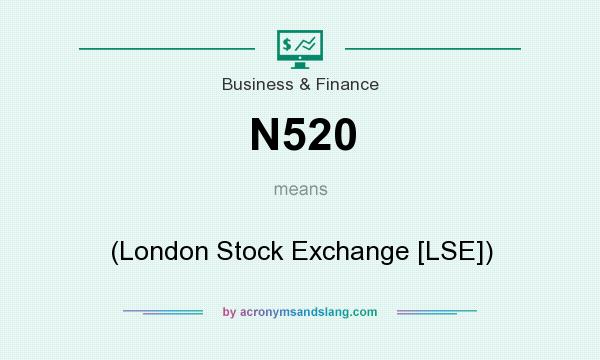 What does N520 mean? It stands for (London Stock Exchange [LSE])