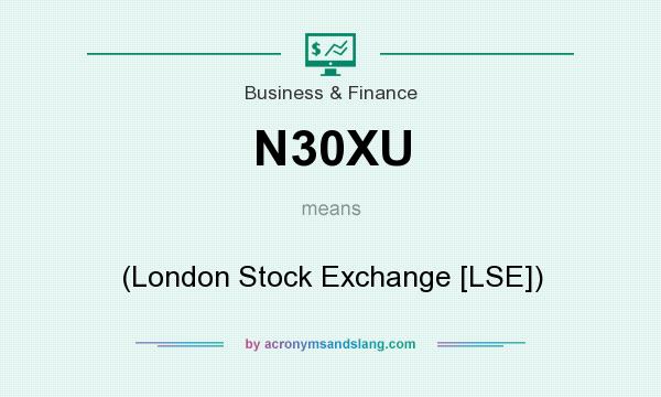 What does N30XU mean? It stands for (London Stock Exchange [LSE])