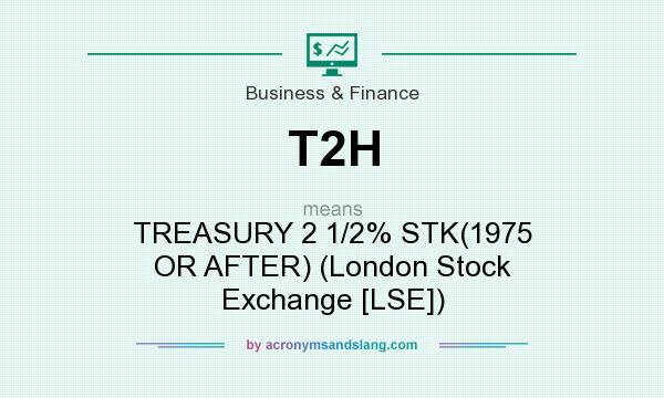 What does T2H mean? It stands for TREASURY 2 1/2% STK(1975 OR AFTER) (London Stock Exchange [LSE])