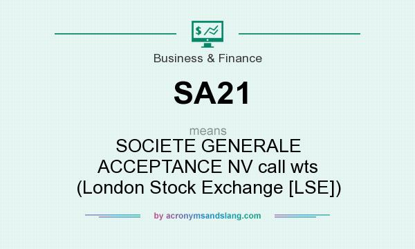 What does SA21 mean? It stands for SOCIETE GENERALE ACCEPTANCE NV call wts (London Stock Exchange [LSE])