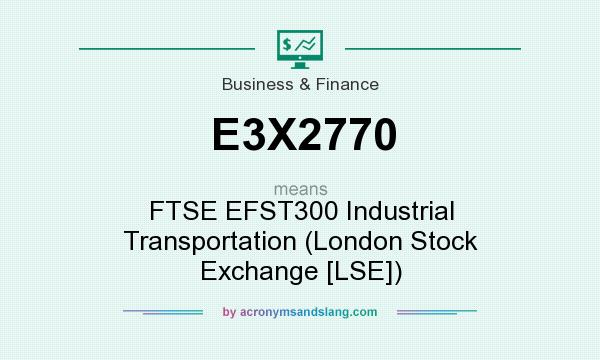 What does E3X2770 mean? It stands for FTSE EFST300 Industrial Transportation (London Stock Exchange [LSE])