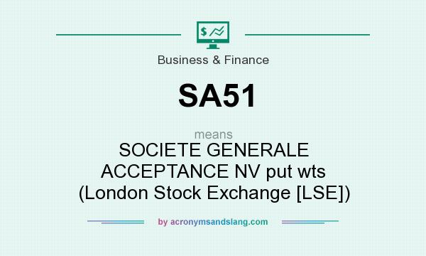 What does SA51 mean? It stands for SOCIETE GENERALE ACCEPTANCE NV put wts (London Stock Exchange [LSE])
