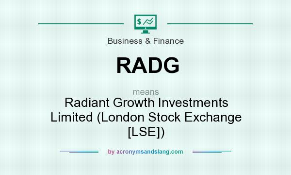 What does RADG mean? It stands for Radiant Growth Investments Limited (London Stock Exchange [LSE])