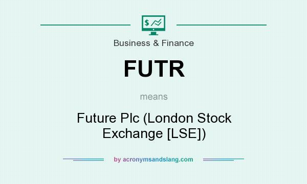 What does FUTR mean? It stands for Future Plc (London Stock Exchange [LSE])