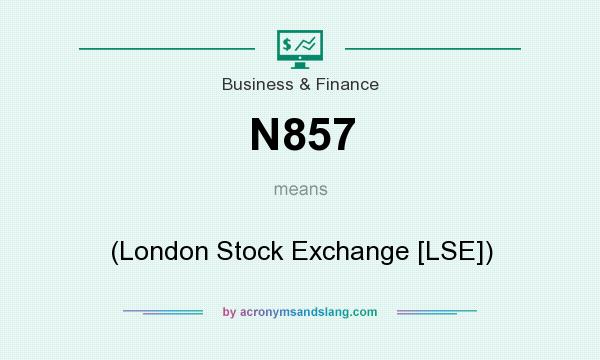 What does N857 mean? It stands for (London Stock Exchange [LSE])