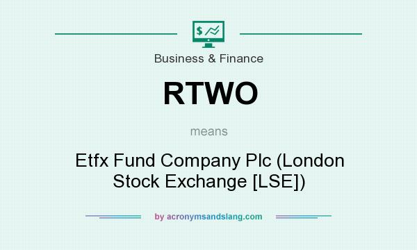 What does RTWO mean? It stands for Etfx Fund Company Plc (London Stock Exchange [LSE])