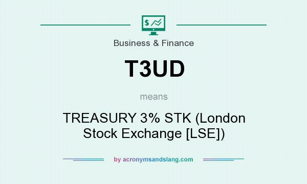 What does T3UD mean? It stands for TREASURY 3% STK (London Stock Exchange [LSE])