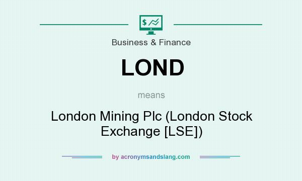 What does LOND mean? It stands for London Mining Plc (London Stock Exchange [LSE])