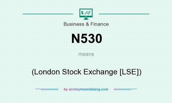 What does N530 mean? It stands for (London Stock Exchange [LSE])
