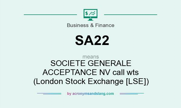 What does SA22 mean? It stands for SOCIETE GENERALE ACCEPTANCE NV call wts (London Stock Exchange [LSE])