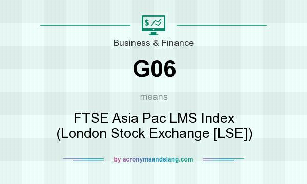What does G06 mean? It stands for FTSE Asia Pac LMS Index (London Stock Exchange [LSE])