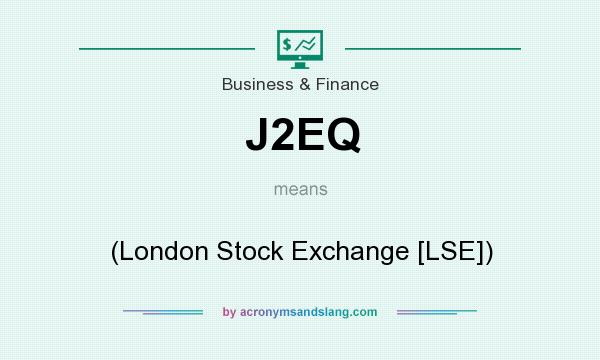 What does J2EQ mean? It stands for (London Stock Exchange [LSE])