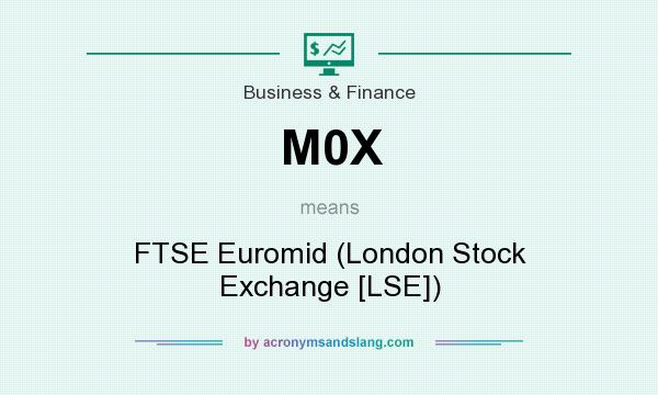 What does M0X mean? It stands for FTSE Euromid (London Stock Exchange [LSE])