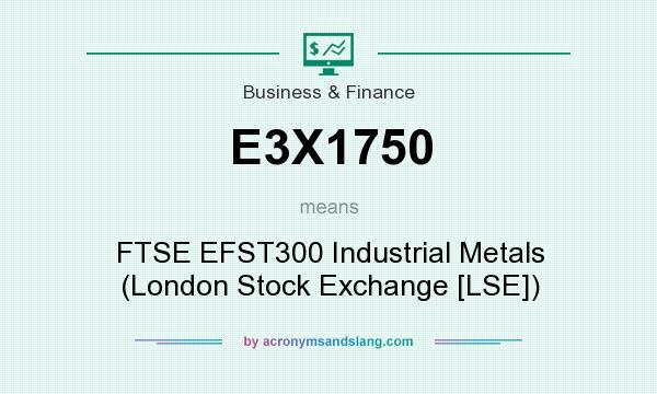 What does E3X1750 mean? It stands for FTSE EFST300 Industrial Metals (London Stock Exchange [LSE])