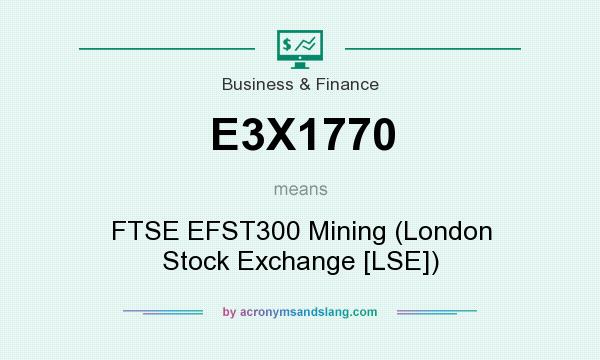 What does E3X1770 mean? It stands for FTSE EFST300 Mining (London Stock Exchange [LSE])