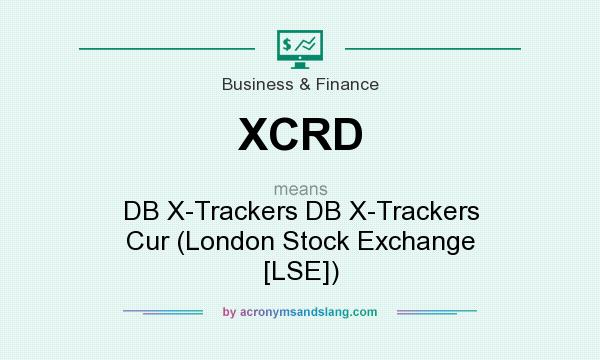 What does XCRD mean? It stands for DB X-Trackers DB X-Trackers Cur (London Stock Exchange [LSE])