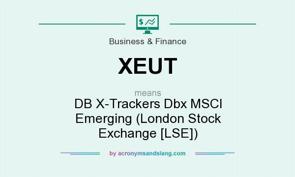 What does XEUT mean? It stands for DB X-Trackers Dbx MSCI Emerging (London Stock Exchange [LSE])