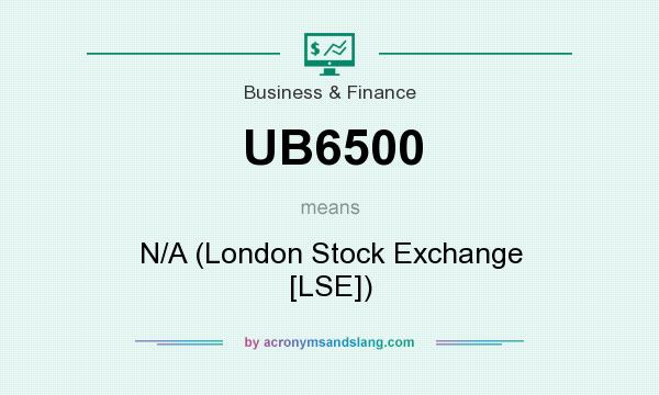 What does UB6500 mean? It stands for N/A (London Stock Exchange [LSE])