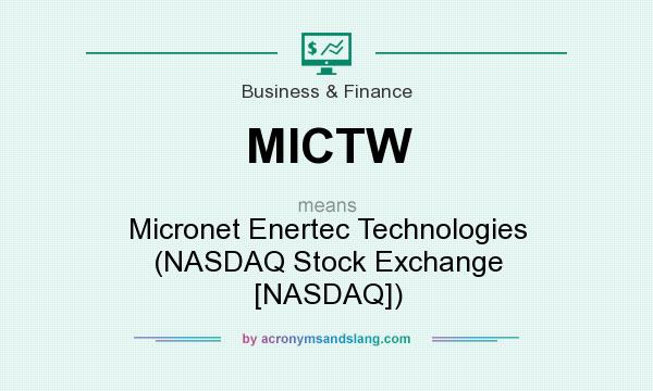 What does MICTW mean? It stands for Micronet Enertec Technologies (NASDAQ Stock Exchange [NASDAQ])