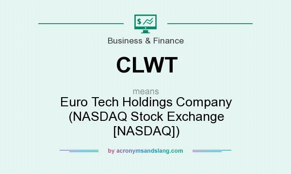 What does CLWT mean? It stands for Euro Tech Holdings Company (NASDAQ Stock Exchange [NASDAQ])