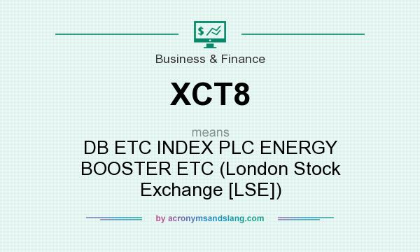What does XCT8 mean? It stands for DB ETC INDEX PLC ENERGY BOOSTER ETC (London Stock Exchange [LSE])