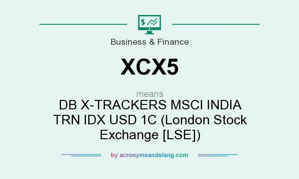 What does XCX5 mean? It stands for DB X-TRACKERS MSCI INDIA TRN IDX USD 1C (London Stock Exchange [LSE])