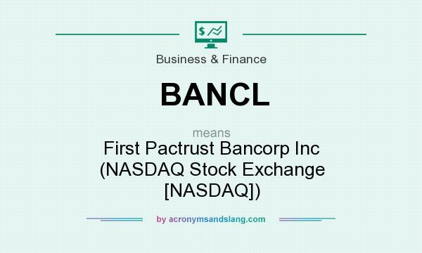 What does BANCL mean? It stands for First Pactrust Bancorp Inc (NASDAQ Stock Exchange [NASDAQ])