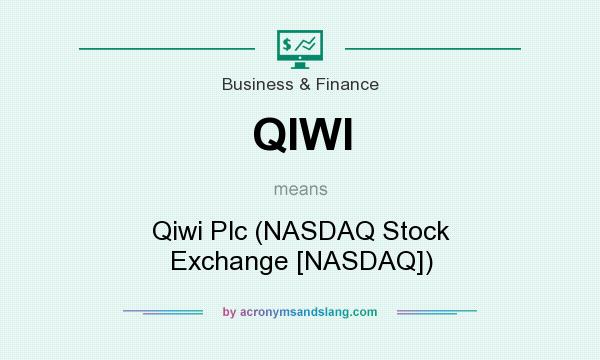 What does QIWI mean? It stands for Qiwi Plc (NASDAQ Stock Exchange [NASDAQ])