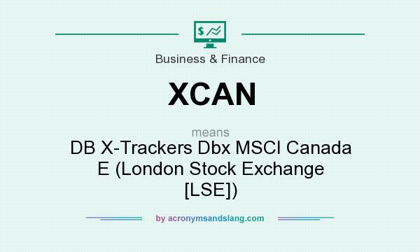 What does XCAN mean? It stands for DB X-Trackers Dbx MSCI Canada E (London Stock Exchange [LSE])
