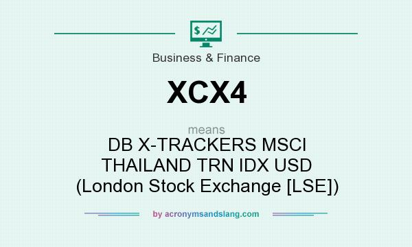 What does XCX4 mean? It stands for DB X-TRACKERS MSCI THAILAND TRN IDX USD (London Stock Exchange [LSE])