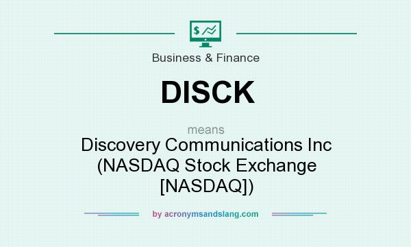 What does DISCK mean? It stands for Discovery Communications Inc (NASDAQ Stock Exchange [NASDAQ])