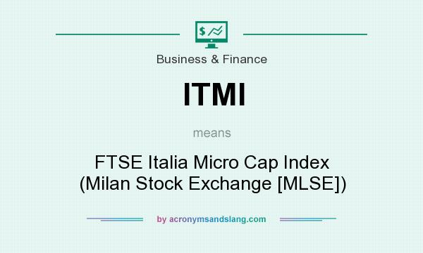 What does ITMI mean? It stands for FTSE Italia Micro Cap Index (Milan Stock Exchange [MLSE])