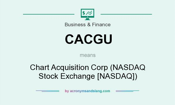 What does CACGU mean? It stands for Chart Acquisition Corp (NASDAQ Stock Exchange [NASDAQ])