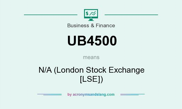 What does UB4500 mean? It stands for N/A (London Stock Exchange [LSE])
