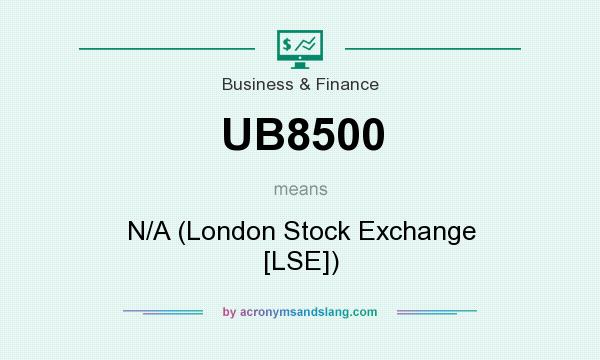 What does UB8500 mean? It stands for N/A (London Stock Exchange [LSE])