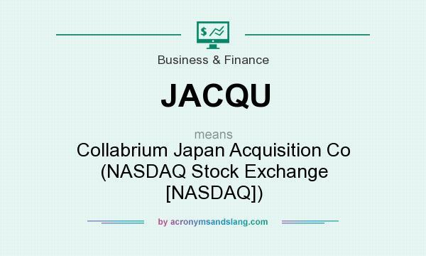 What does JACQU mean? It stands for Collabrium Japan Acquisition Co (NASDAQ Stock Exchange [NASDAQ])