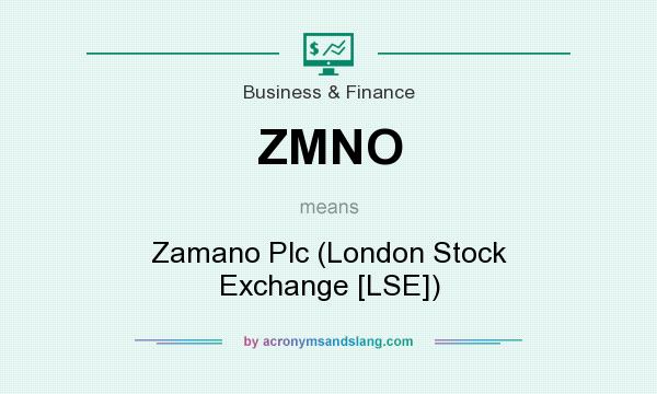 What does ZMNO mean? It stands for Zamano Plc (London Stock Exchange [LSE])