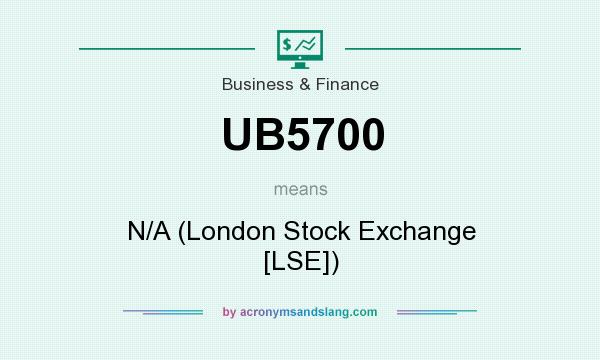 What does UB5700 mean? It stands for N/A (London Stock Exchange [LSE])
