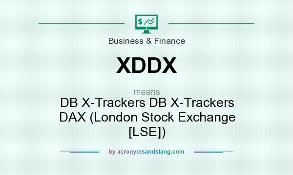 What does XDDX mean? It stands for DB X-Trackers DB X-Trackers DAX (London Stock Exchange [LSE])