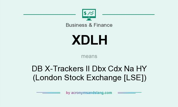 What does XDLH mean? It stands for DB X-Trackers II Dbx Cdx Na HY (London Stock Exchange [LSE])